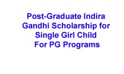 Post-Graduate Indira Gandhi Scholarship for Single Girl Child For PG Programs