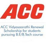 ACC Vidyasaarathi Renewal Scholarship for students pursuing B.E/B.Tech course (2020-2021)