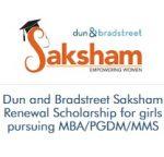 Dun and Bradstreet Saksham Renewal Scholarship for girls pursuing MBA/PGDM/MMS