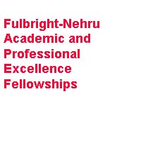 Fulbright-Nehru Academic and Professional Excellence Fellowships 2020-2021