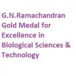 G.N.Ramachandran Gold Medal for Excellence in Biological Sciences And Technology