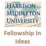 Harrison Middleton University Fellowship in Ideas