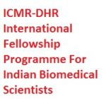 ICMR-DHR International Fellowship Programme For Indian Biomedical Scientists