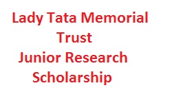 Lady Tata Memorial Trust Junior Research Scholarship