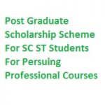 Post Graduate Scholarship Scheme For SC ST Students For Persuing Professional Courses