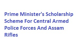 Prime Minister's Scholarship Scheme For Central Armed Police Forces And Assam Rifles
