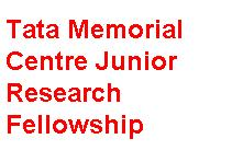 Tata Memorial Centre Junior Research Fellowship
