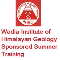 Wadia Institute of Himalayan Geology Sponsored Summer Training